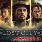 【解説】「THE LOST CITY OF Z」トムホランド出演のインディジョーンズ爆誕物語